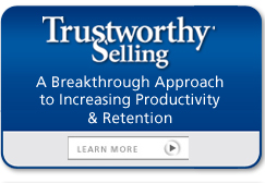 Trustworthy Selling - A Breakthrough Approach to Increasing Productivity & Retention